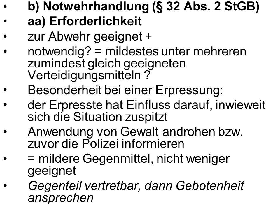 b) Notwehrhandlung (§ 32 Abs. 2 StGB) aa) Erforderlichkeit zur Abwehr geeignet + notwendig? = mildestes unter mehreren zumindest gleich geeigneten Ver