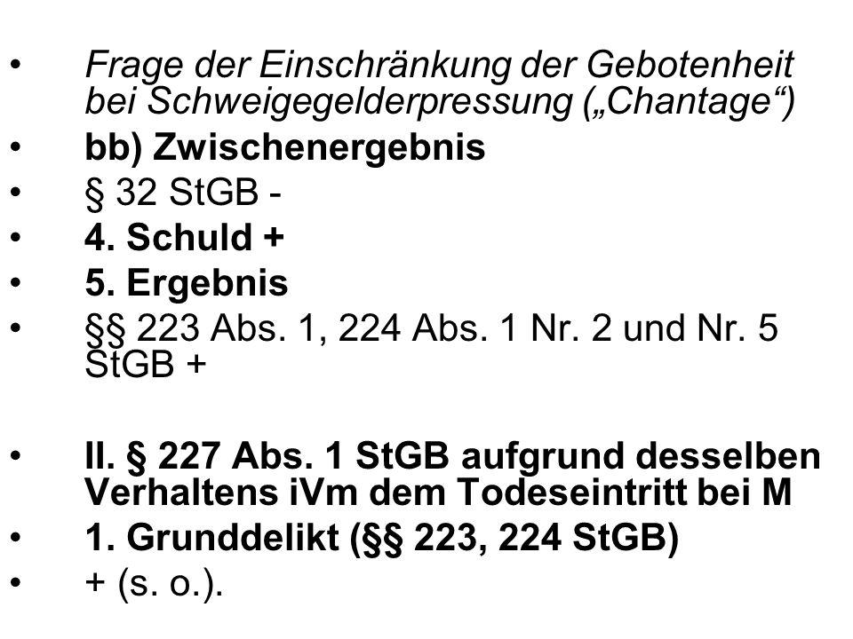 """Frage der Einschränkung der Gebotenheit bei Schweigegelderpressung (""""Chantage"""") bb) Zwischenergebnis § 32 StGB - 4. Schuld + 5. Ergebnis §§ 223 Abs. 1"""