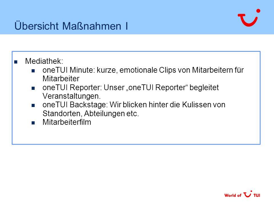 """Übersicht Maßnahmen I Mediathek: oneTUI Minute: kurze, emotionale Clips von Mitarbeitern für Mitarbeiter oneTUI Reporter: Unser """"oneTUI Reporter begleitet Veranstaltungen."""