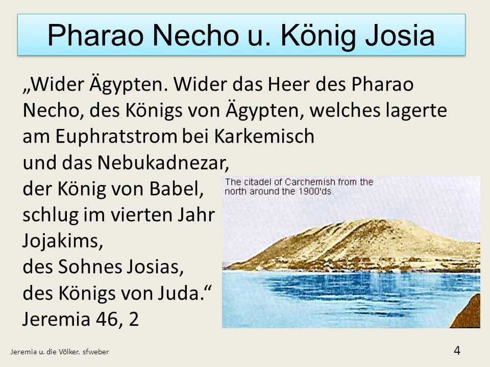 """Pharao Necho u. König Josia Jeremia u. die Völker. sfweber 4 """"Wider Ägypten. Wider das Heer des Pharao Necho, des Königs von Ägypten, welches lagerte"""