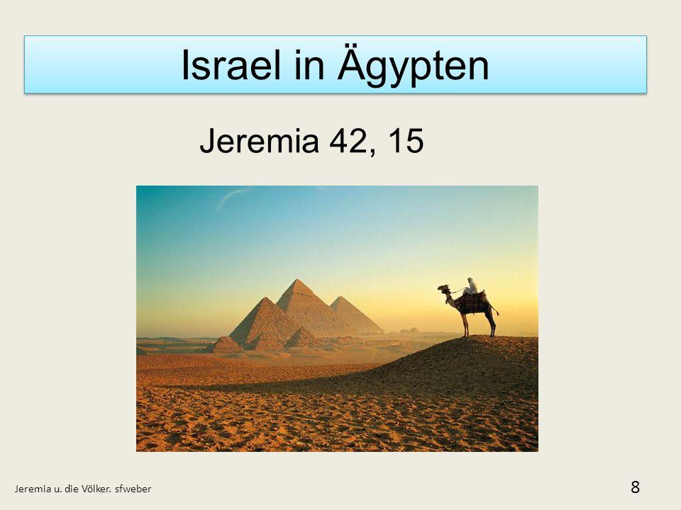 Israel in Ägypten Jeremia u. die Völker. sfweber 8 Jeremia 42, 15