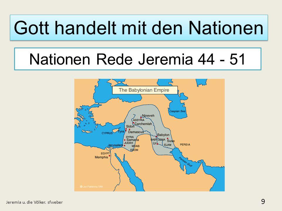 Gott handelt mit den Nationen Jeremia u. die Völker. sfweber 9 Nationen Rede Jeremia 44 - 51