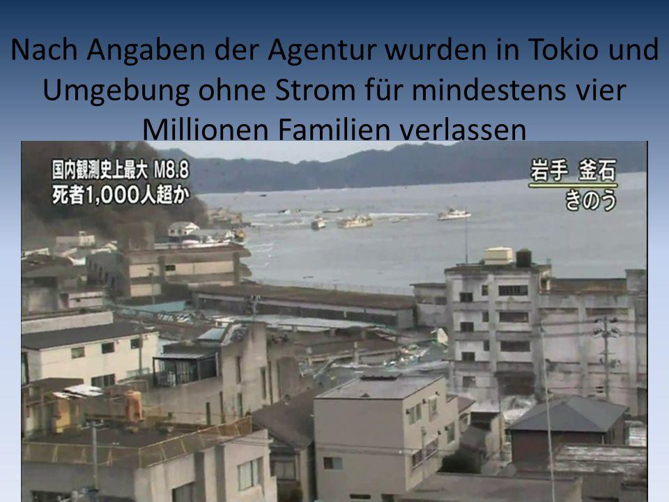 Nach Angaben der Agentur wurden in Tokio und Umgebung ohne Strom für mindestens vier Millionen Familien verlassen