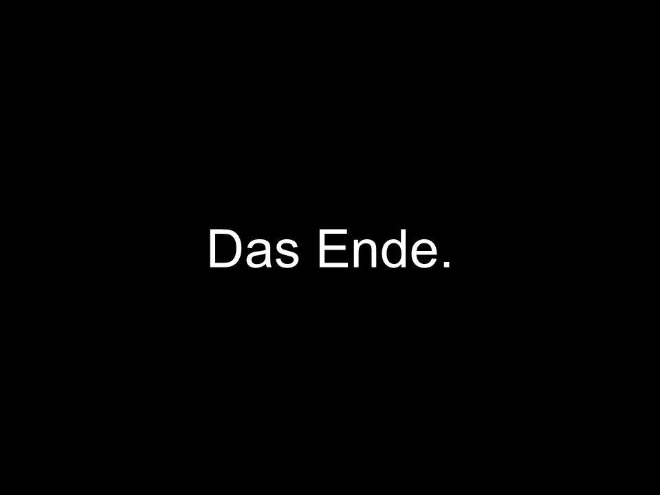 Das Ende.