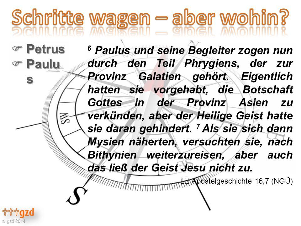  gzd 2014  Petrus  Paulu s 6 Paulus und seine Begleiter zogen nun durch den Teil Phrygiens, der zur Provinz Galatien gehört.