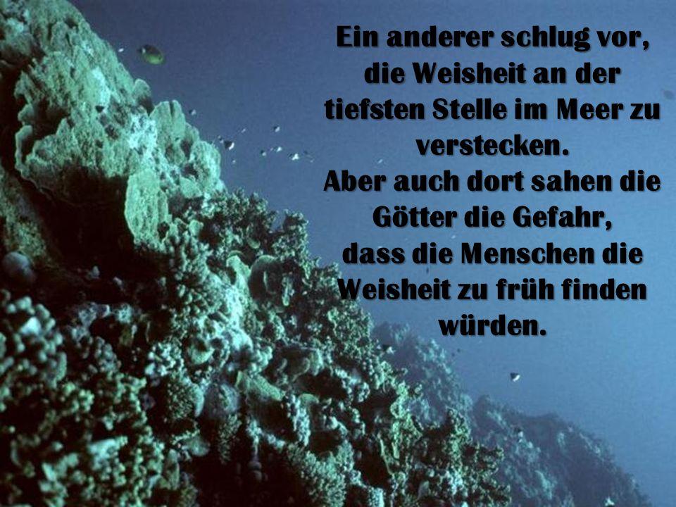 Einer der Götter schlug vor, die Weisheit auf dem höchsten Berg der Erde zu verstecken.