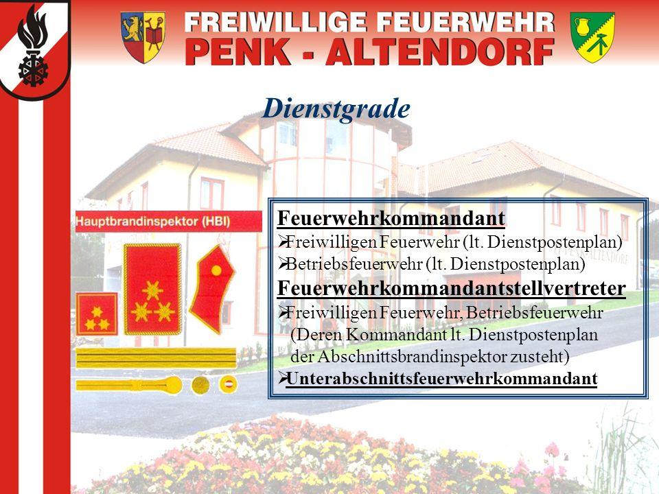 Dienstgrade Feuerwehrkommandant  Freiwilligen Feuerwehr (lt. Dienstpostenplan)  Betriebsfeuerwehr (lt. Dienstpostenplan) Feuerwehrkommandantstellver