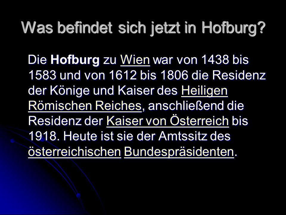 Was befindet sich jetzt in Hofburg? Die Hofburg zu Wien war von 1438 bis 1583 und von 1612 bis 1806 die Residenz der Könige und Kaiser des Heiligen Rö