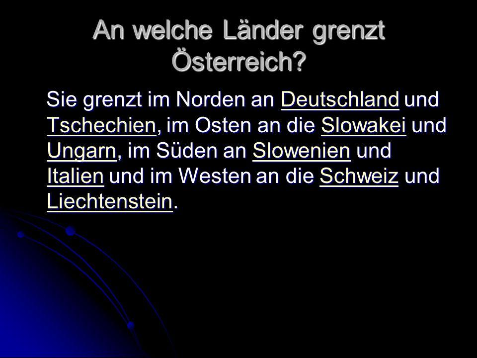 An welche Länder grenzt Österreich? Sie grenzt im Norden an Deutschland und Tschechien, im Osten an die Slowakei und Ungarn, im Süden an Slowenien und