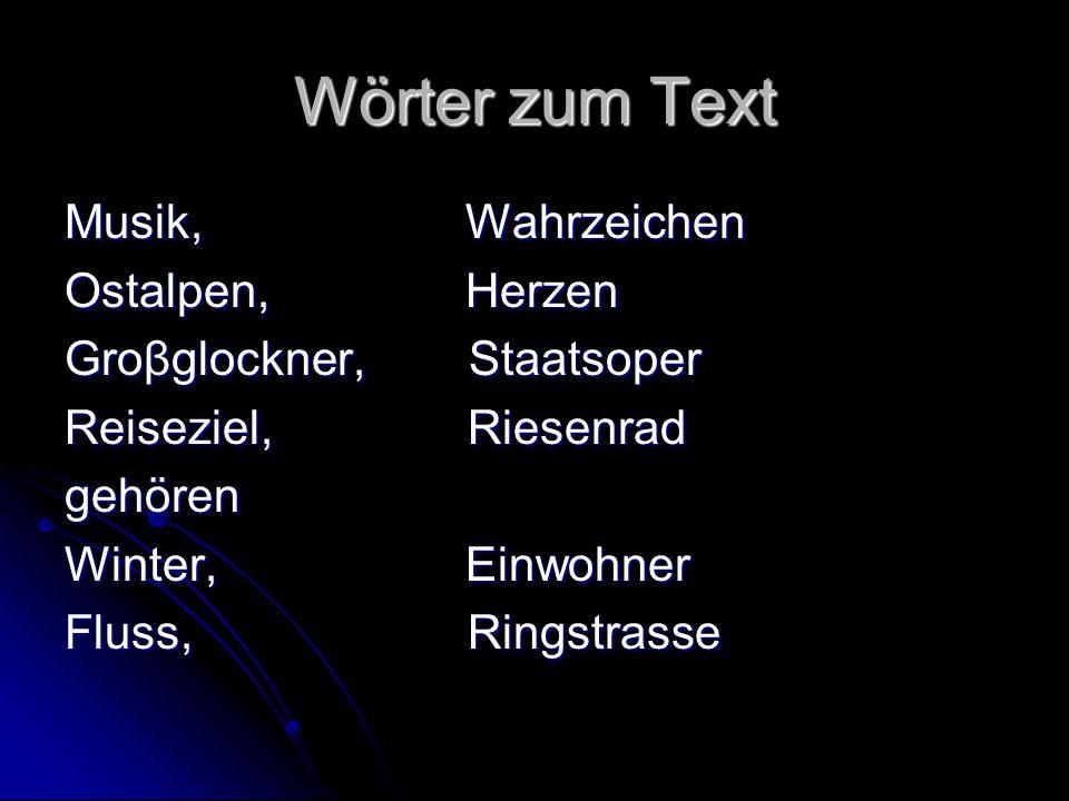 Wörter zum Text Musik, Wahrzeichen Ostalpen, Herzen Groβglockner, Staatsoper Reiseziel, Riesenrad gehören Winter, Einwohner Fluss, Ringstrasse