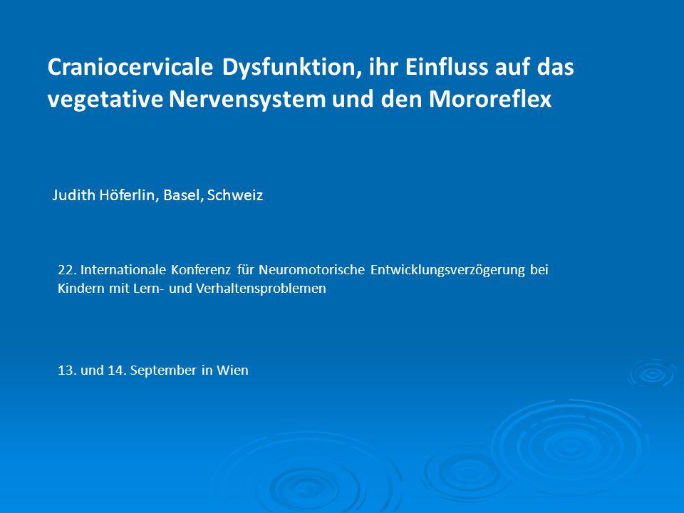 Craniocervicale Dysfunktion, ihr Einfluss auf das vegetative Nervensystem und den Mororeflex 22. Internationale Konferenz für Neuromotorische Entwickl