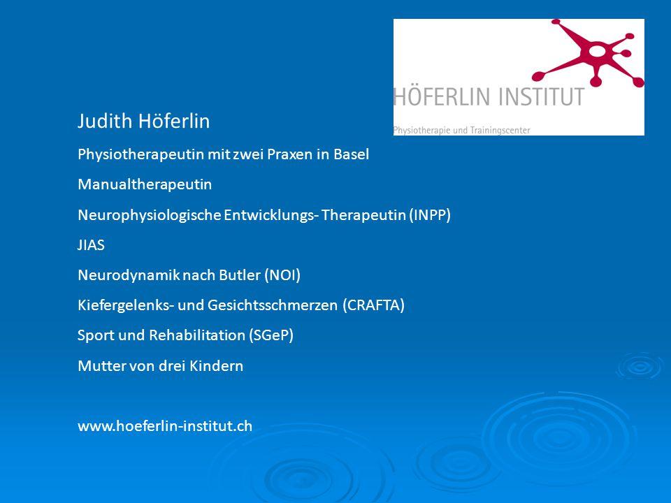 Judith Höferlin Physiotherapeutin mit zwei Praxen in Basel Manualtherapeutin Neurophysiologische Entwicklungs- Therapeutin (INPP) JIAS Neurodynamik na