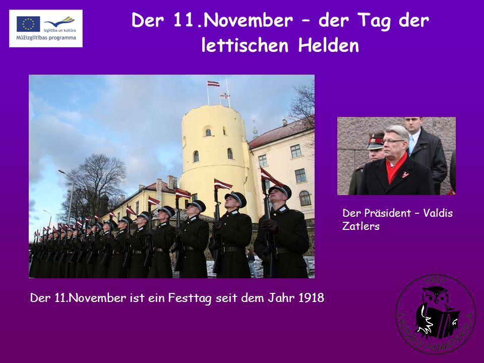 Der 11.November – der Tag der lettischen Helden Der 11.November ist ein Festtag seit dem Jahr 1918 Der Präsident – Valdis Zatlers