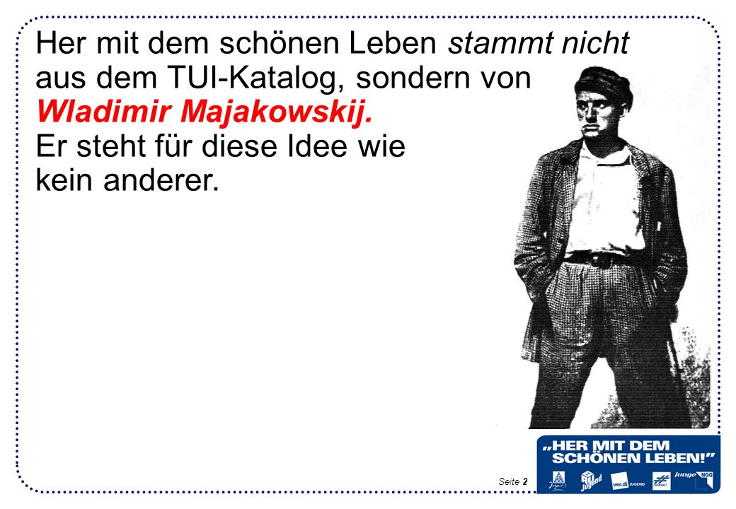 """Wladimir Majakowskij, """"Gut und schön , 1927 Was bis heute von ihm geblieben ist: seine mitreißende Kraft, seine vorwärtsweisenden Ideen–und seine Kunst : """"Drum: wage."""