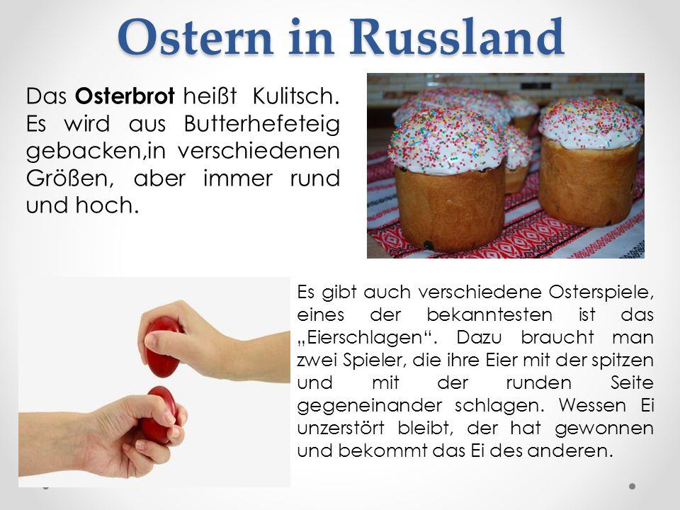 Ostern in Russland Das Osterbrot heißt Kulitsch. Es wird aus Butterhefeteig gebacken,in verschiedenen Größen, aber immer rund und hoch. Es gibt auch v