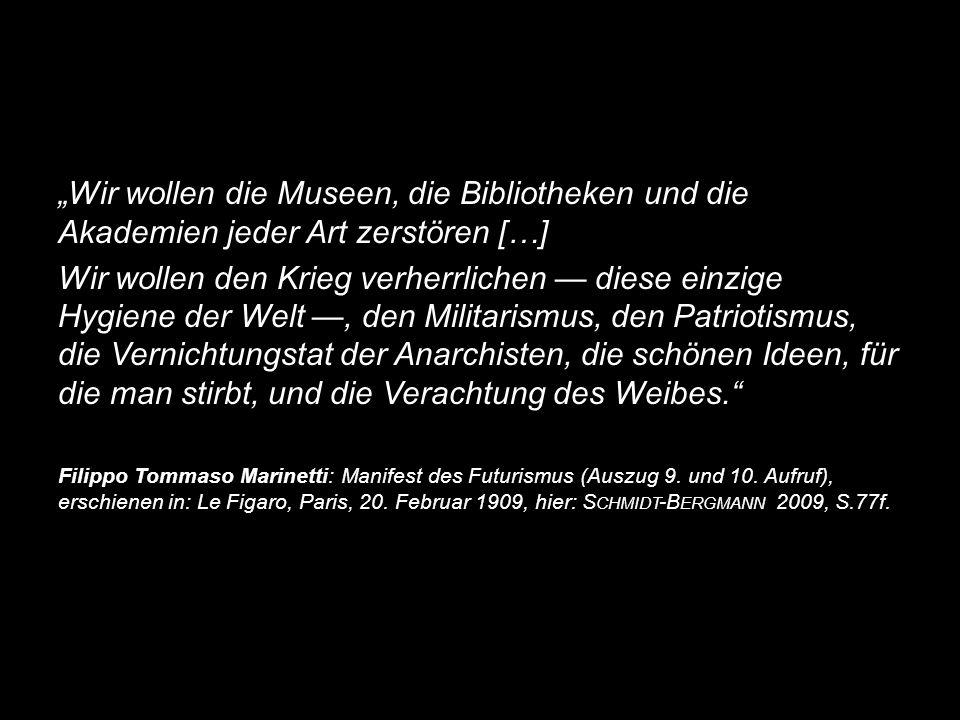 """""""Wir wollen die Museen, die Bibliotheken und die Akademien jeder Art zerstören […] Wir wollen den Krieg verherrlichen — diese einzige Hygiene der Welt"""
