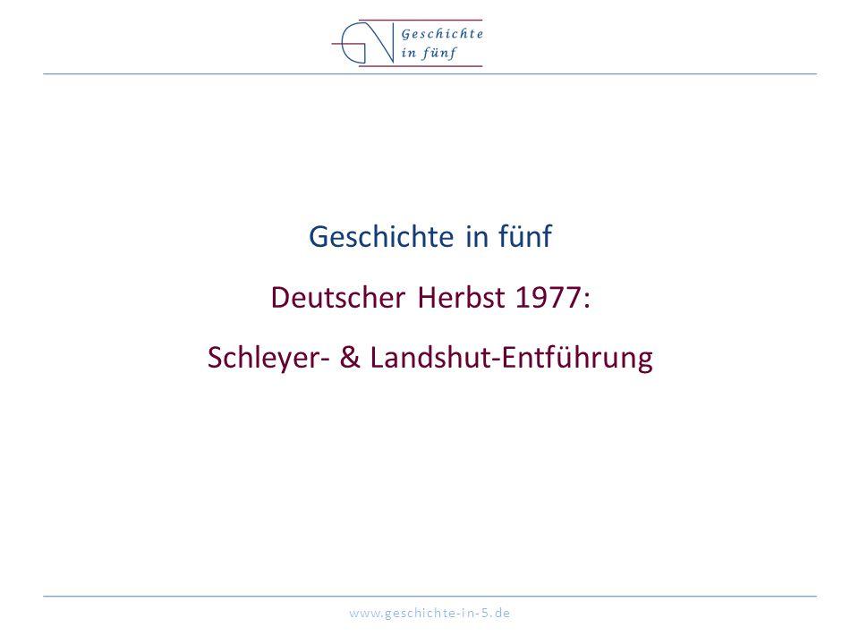 www.geschichte-in-5.de Geschichte in fünf Deutscher Herbst 1977: Schleyer- & Landshut-Entführung
