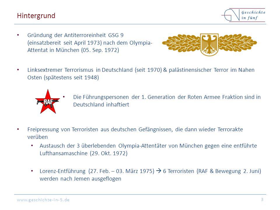 www.geschichte-in-5.de Hintergrund Gründung der Antiterroreinheit GSG 9 (einsatzbereit seit April 1973) nach dem Olympia- Attentat in München (05.