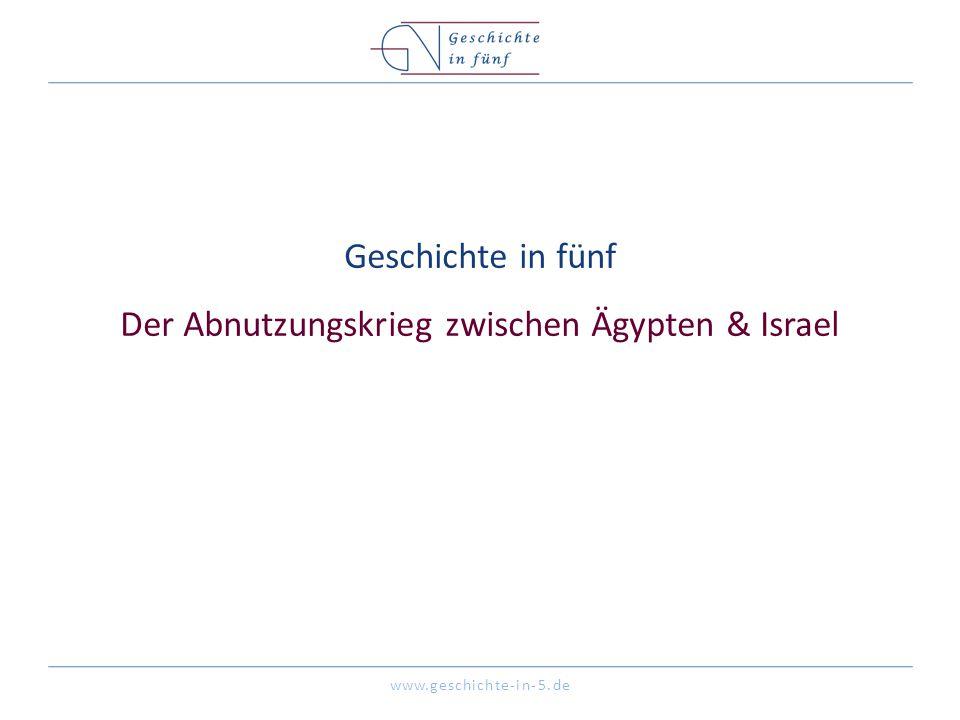 www.geschichte-in-5.de Geschichte in fünf Der Abnutzungskrieg zwischen Ägypten & Israel