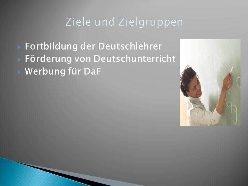  Fortbildung der Deutschlehrer  Förderung von Deutschunterricht  Werbung für DaF