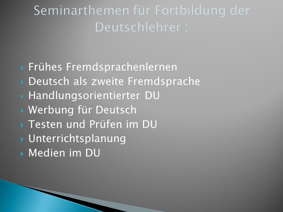  Frühes Fremdsprachenlernen  Deutsch als zweite Fremdsprache  Handlungsorientierter DU  Werbung für Deutsch  Testen und Prüfen im DU  Unterrichtsplanung  Medien im DU