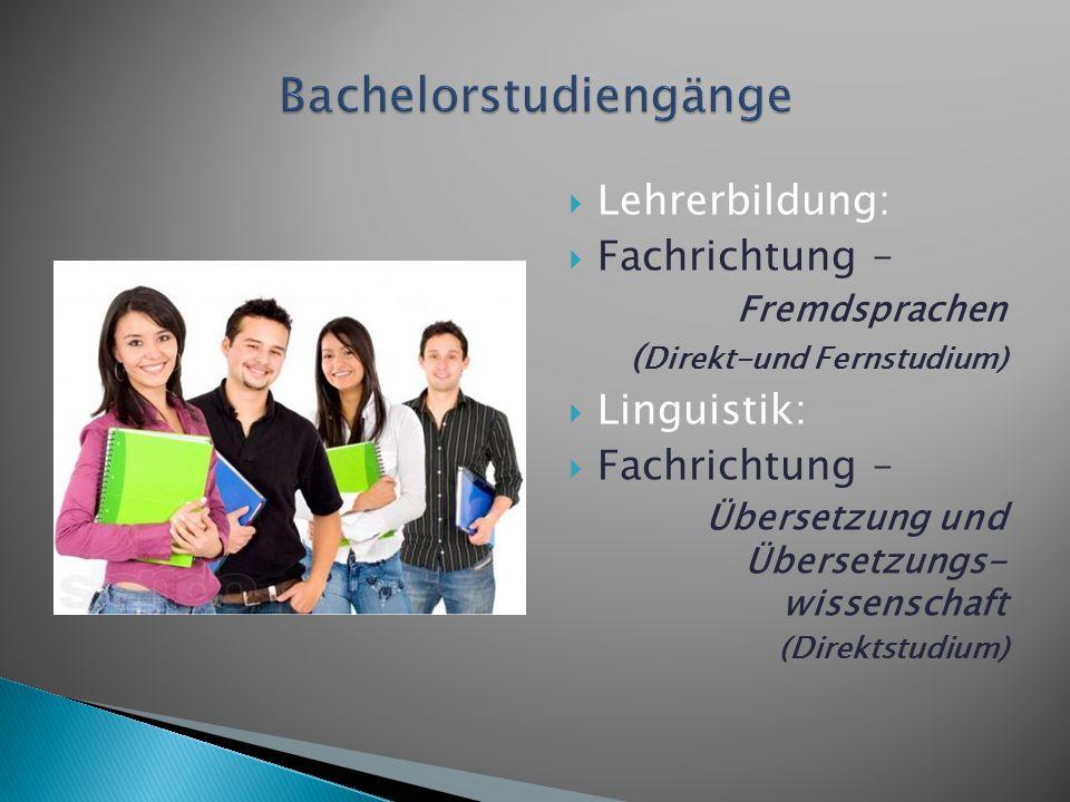  Lehrerbildung:  Fachrichtung – Fremdsprachen ( Direkt-und Fernstudium)  Linguistik:  Fachrichtung – Übersetzung und Übersetzungs- wissenschaft (D