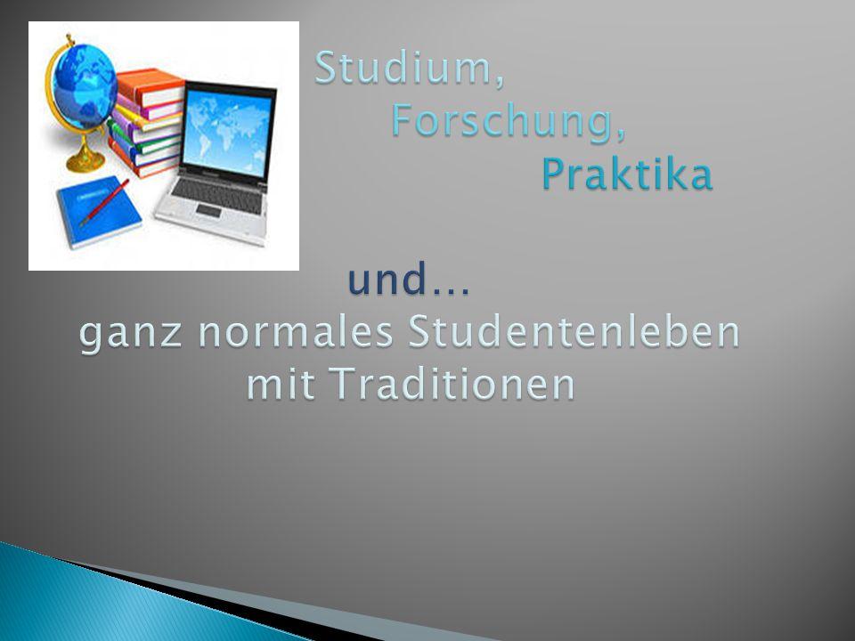 Studium, Forschung, Praktika und… ganz normales Studentenleben mit Traditionen