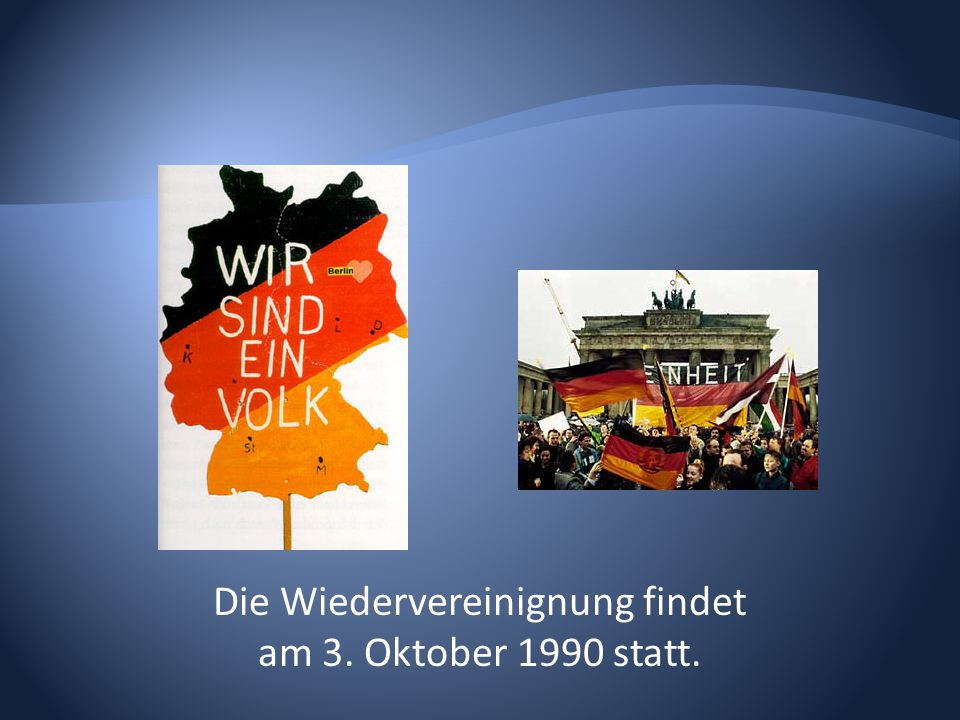 Die Wiedervereinignung findet am 3. Oktober 1990 statt.