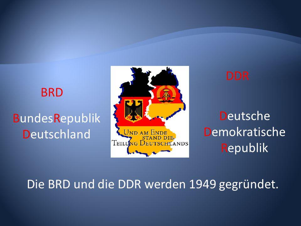 Die BRD und die DDR werden 1949 gegründet. BRD BundesRepublik Deutschland DDR Deutsche Demokratische Republik