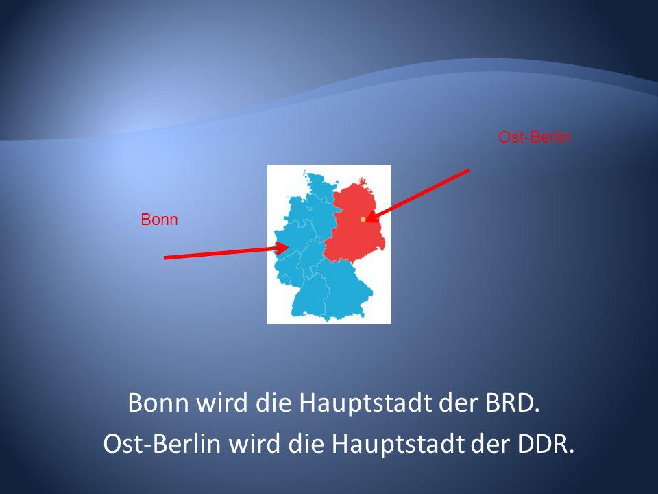 Bonn Ost-Berlin Bonn wird die Hauptstadt der BRD. Ost-Berlin wird die Hauptstadt der DDR.