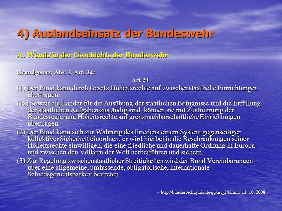 4) Auslandseinsatz der Bundeswehr A.Wende in der Geschichte der Bundeswehr Grundgesetz, Abs.