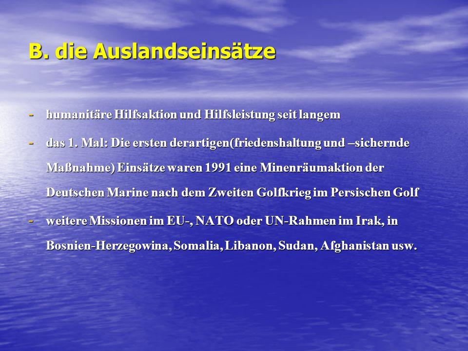 B.die Auslandseinsätze - humanitäre Hilfsaktion und Hilfsleistung seit langem - das 1.