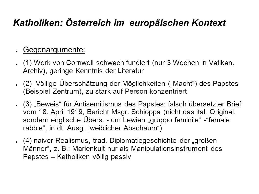 Katholiken: Österreich im europäischen Kontext ● Gegenargumente: ● (1) Werk von Cornwell schwach fundiert (nur 3 Wochen in Vatikan.