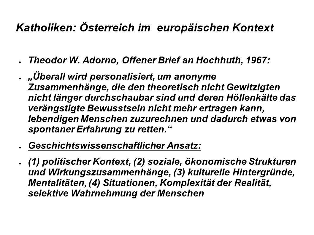 """Katholiken: Österreich im europäischen Kontext ● Theodor W. Adorno, Offener Brief an Hochhuth, 1967: ● """"Überall wird personalisiert, um anonyme Zusamm"""