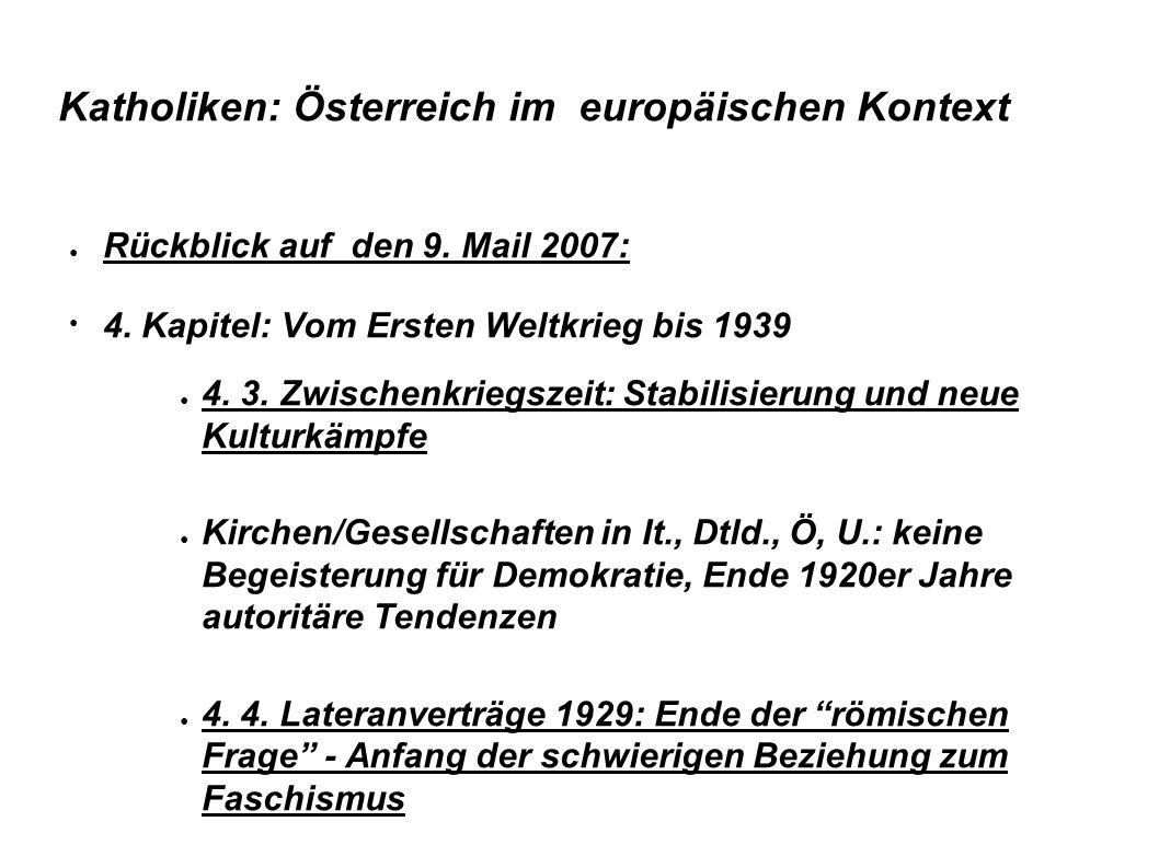 Katholiken: Österreich im europäischen Kontext ● Rückblick auf den 9. Mail 2007: ● 4. Kapitel: Vom Ersten Weltkrieg bis 1939 ● 4. 3. Zwischenkriegszei