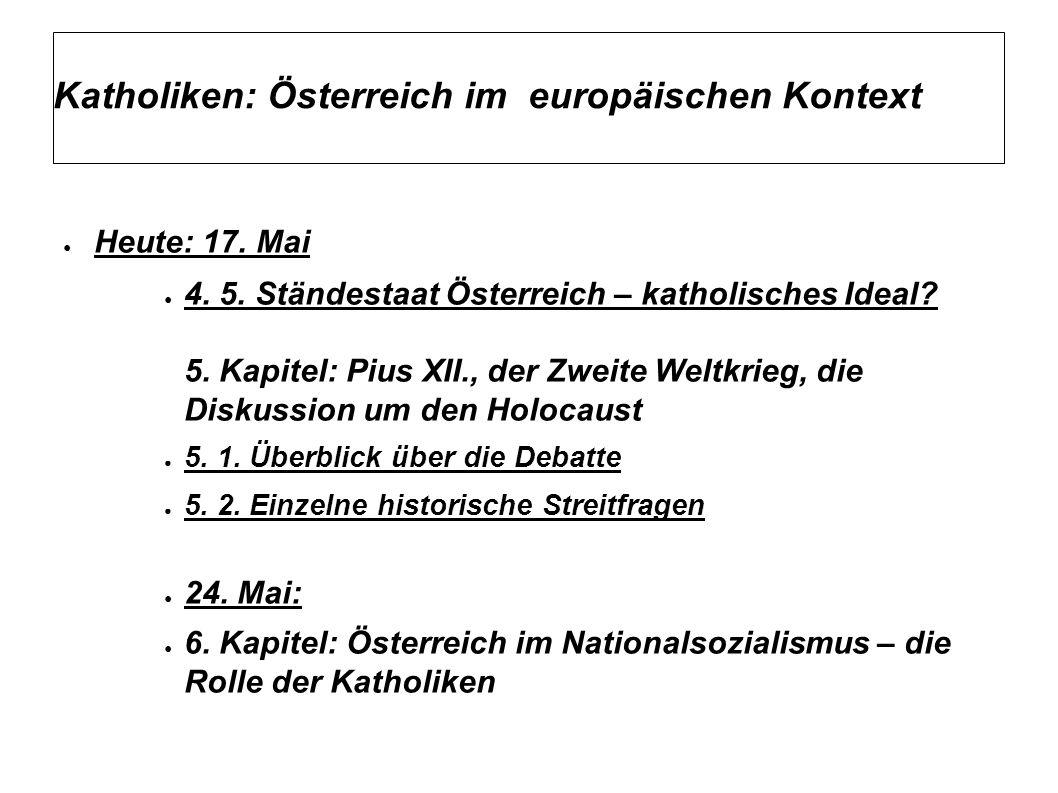 Katholiken: Österreich im europäischen Kontext ● Heute: 17. Mai ● 4. 5. Ständestaat Österreich – katholisches Ideal? 5. Kapitel: Pius XII., der Zweite