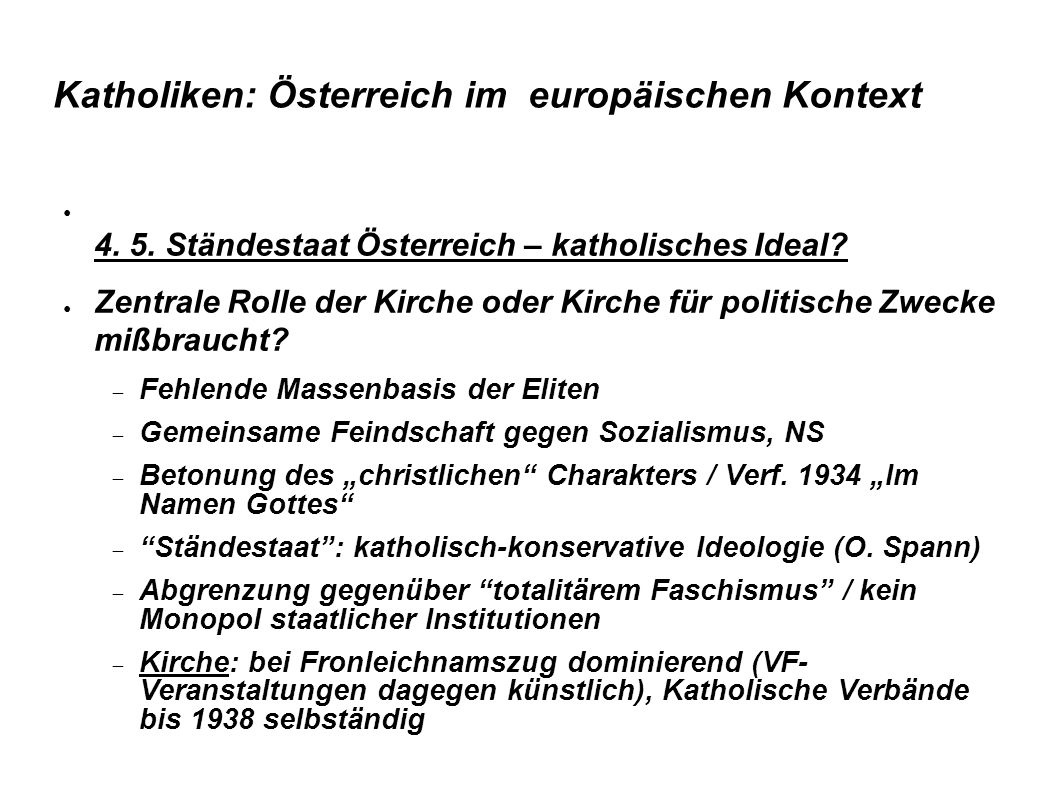 Katholiken: Österreich im europäischen Kontext ● 4. 5. Ständestaat Österreich – katholisches Ideal? ● Zentrale Rolle der Kirche oder Kirche für politi