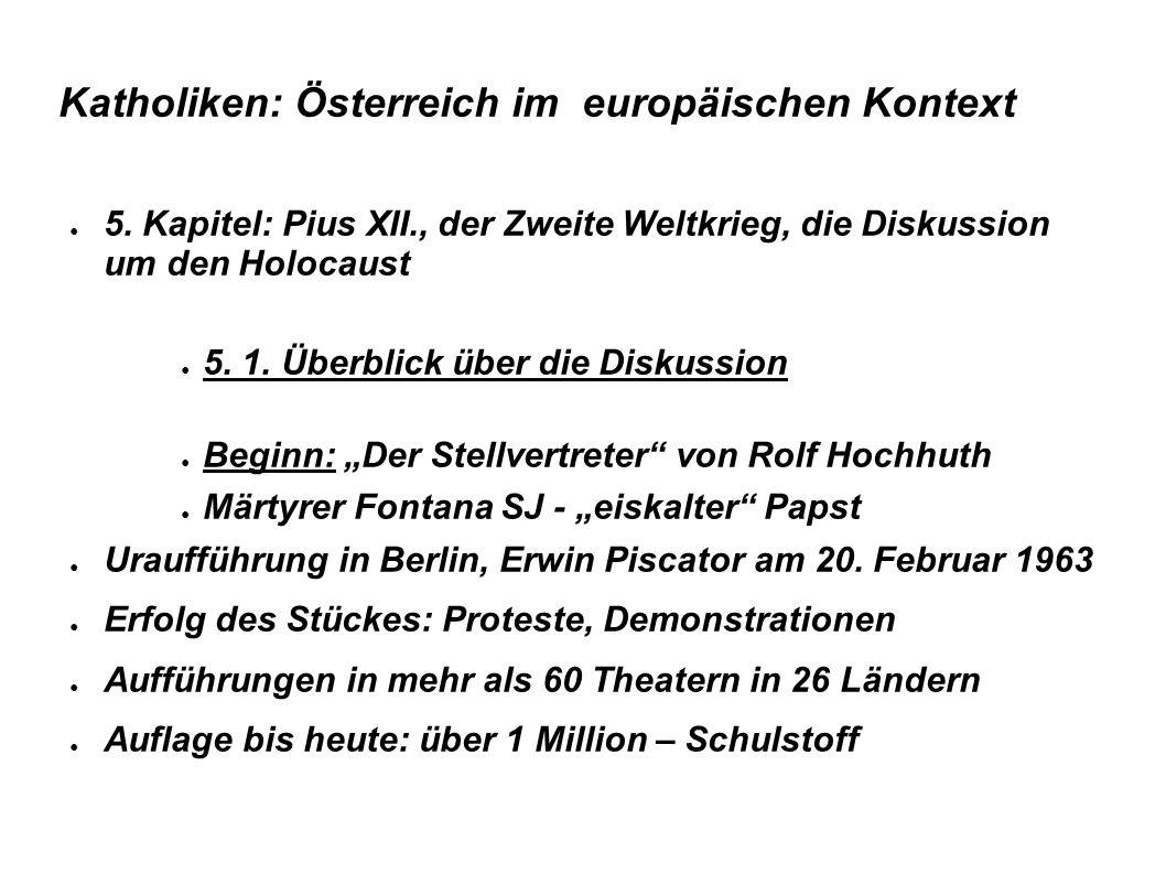 Katholiken: Österreich im europäischen Kontext ● 5. Kapitel: Pius XII., der Zweite Weltkrieg, die Diskussion um den Holocaust ● 5. 1. Überblick über d