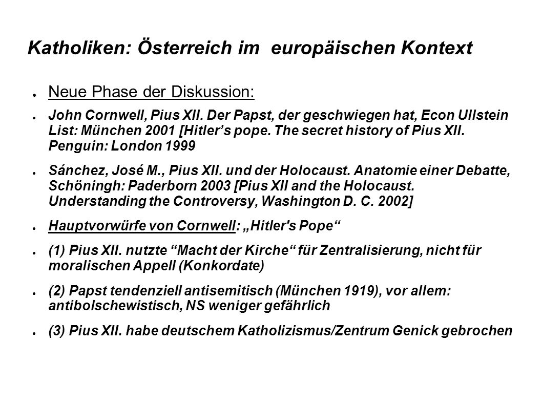 Katholiken: Österreich im europäischen Kontext ● Neue Phase der Diskussion: ● John Cornwell, Pius XII.