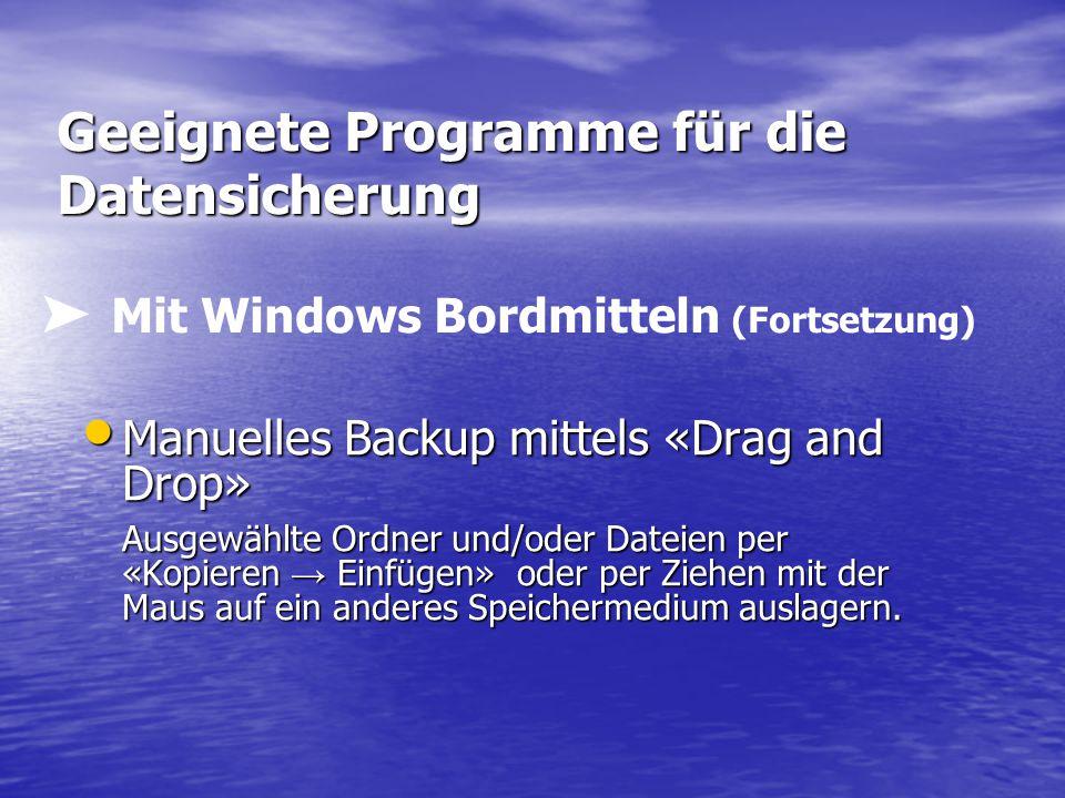 Geeignete Programme für die Datensicherung Microsoft Programm «ntbackup.exe» Nur in Windows Professional mitinstalliert.