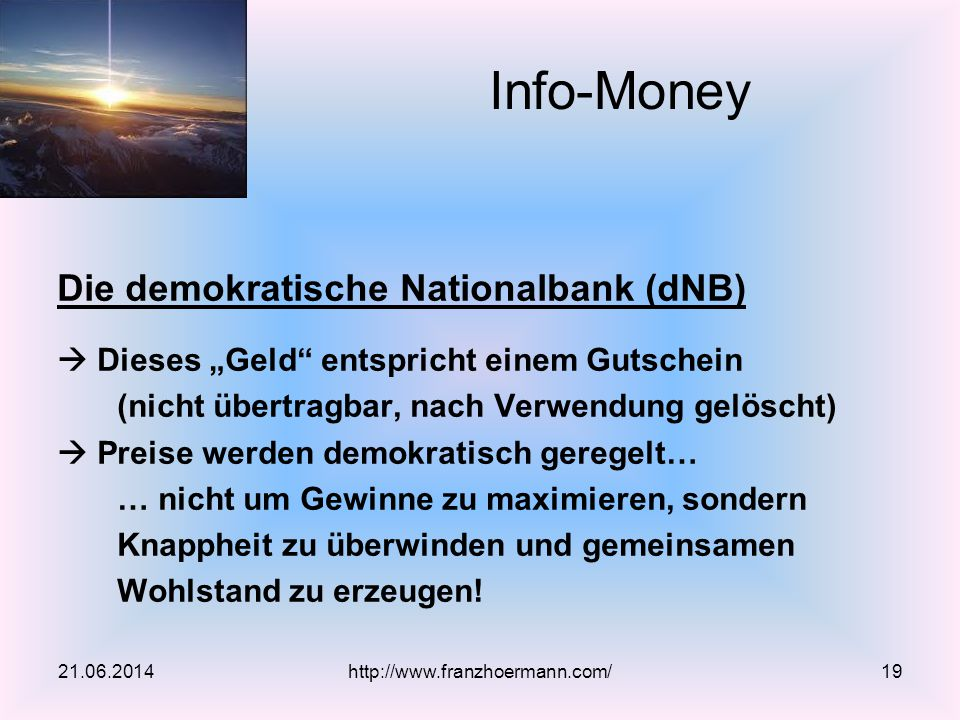 """Die demokratische Nationalbank (dNB)  Dieses """"Geld entspricht einem Gutschein (nicht übertragbar, nach Verwendung gelöscht)  Preise werden demokratisch geregelt… … nicht um Gewinne zu maximieren, sondern Knappheit zu überwinden und gemeinsamen Wohlstand zu erzeugen."""