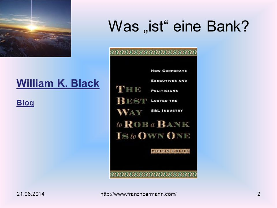 "William K. Black Blog Was ""ist eine Bank 21.06.2014http://www.franzhoermann.com/2"
