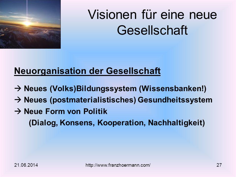 Neuorganisation der Gesellschaft  Neues (Volks)Bildungssystem (Wissensbanken!)  Neues (postmaterialistisches) Gesundheitssystem  Neue Form von Poli