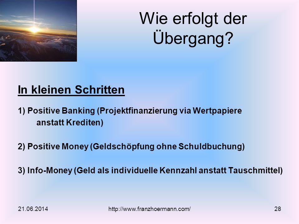 In kleinen Schritten 1) Positive Banking (Projektfinanzierung via Wertpapiere anstatt Krediten) 2) Positive Money (Geldschöpfung ohne Schuldbuchung) 3) Info-Money (Geld als individuelle Kennzahl anstatt Tauschmittel) Wie erfolgt der Übergang.