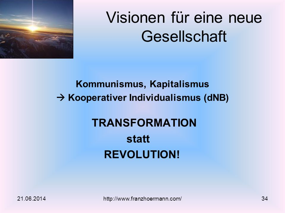 Kommunismus, Kapitalismus  Kooperativer Individualismus (dNB) TRANSFORMATION statt REVOLUTION! Visionen für eine neue Gesellschaft 21.06.2014http://w
