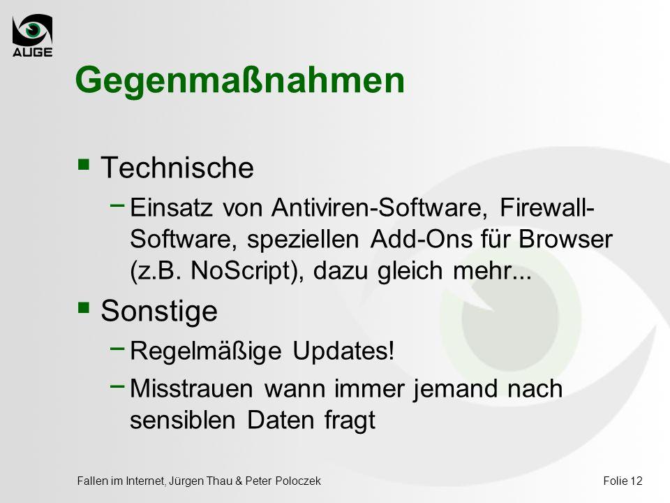 Fallen im Internet, Jürgen Thau & Peter PoloczekFolie 12 Gegenmaßnahmen  Technische − Einsatz von Antiviren-Software, Firewall- Software, speziellen Add-Ons für Browser (z.B.