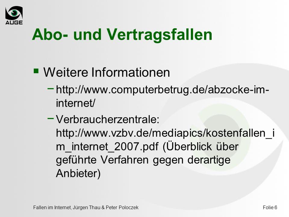 Fallen im Internet, Jürgen Thau & Peter PoloczekFolie 6 Abo- und Vertragsfallen  Weitere Informationen − http://www.computerbetrug.de/abzocke-im- internet/ − Verbraucherzentrale: http://www.vzbv.de/mediapics/kostenfallen_i m_internet_2007.pdf (Überblick über geführte Verfahren gegen derartige Anbieter)
