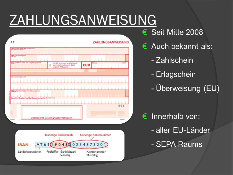 ZAHLUNGSANWEISUNG €Seit Mitte 2008 €Auch bekannt als: - Zahlschein - Erlagschein - Überweisung (EU) €Innerhalb von: - aller EU-Länder - SEPA Raums