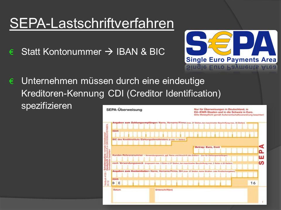 SEPA-Lastschriftverfahren € Statt Kontonummer  IBAN & BIC € Unternehmen müssen durch eine eindeutige Kreditoren-Kennung CDI (Creditor Identification)