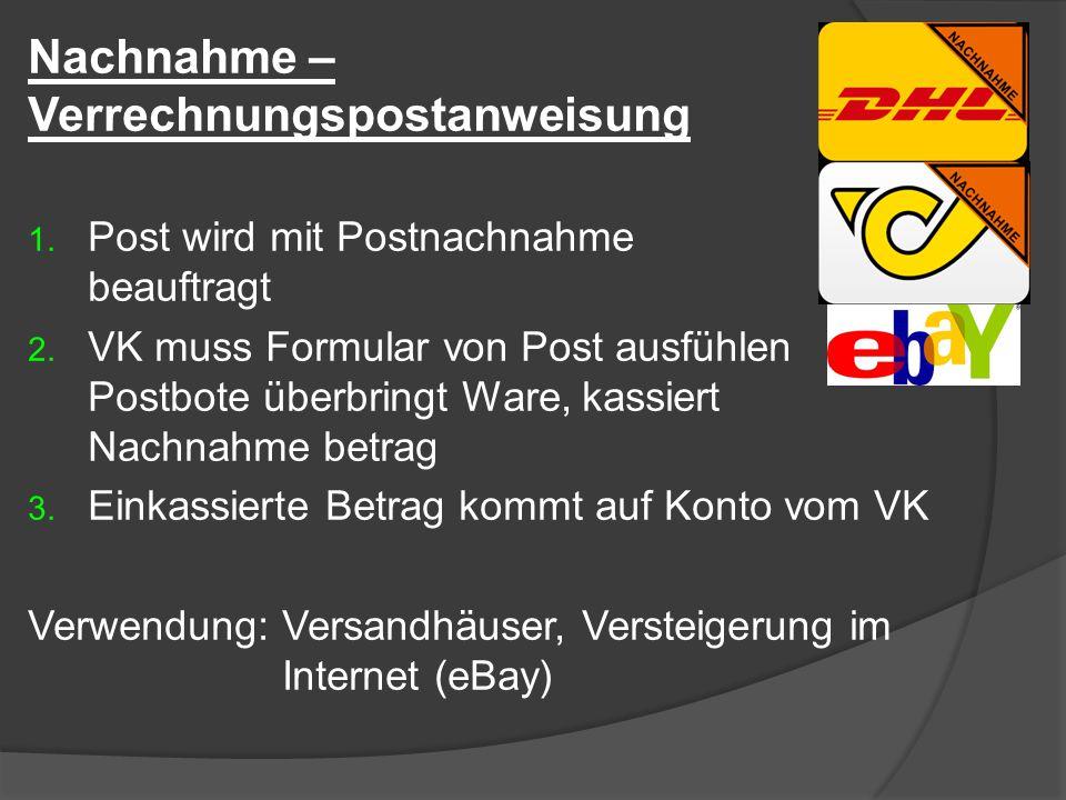 Nachnahme – Verrechnungspostanweisung 1. Post wird mit Postnachnahme beauftragt 2. VK muss Formular von Post ausfühlen Postbote überbringt Ware, kassi
